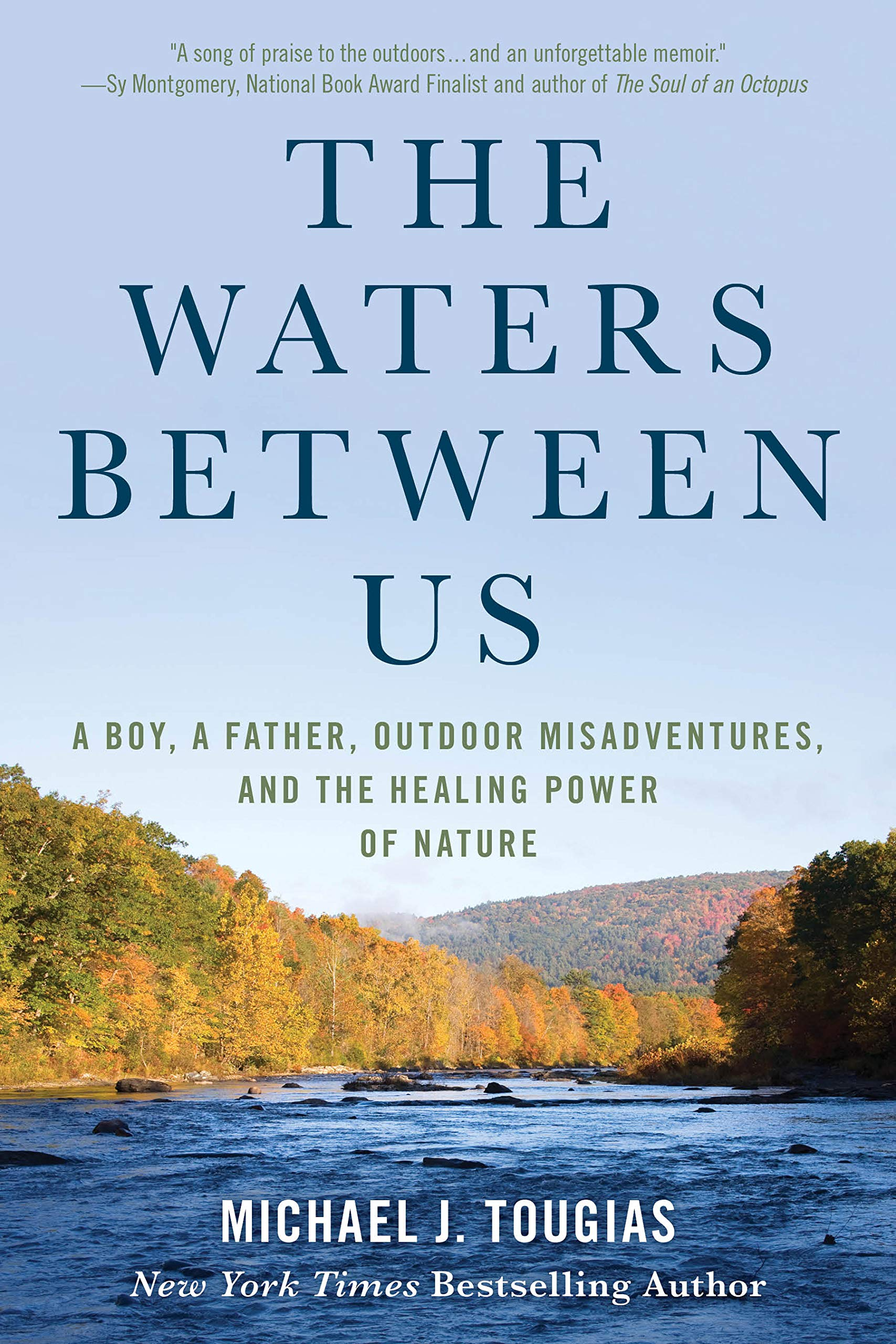 The Waters Between Us A Boy, a Father, Outdoor Misadventures and the Healing Power of Nature