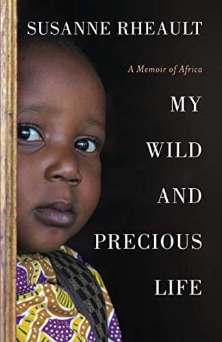 Susanne Rheault: My Wild and Precious Life: A Memoir of Africa