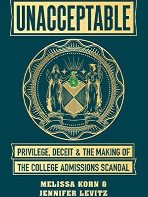 UNACCEPTABLE Privilege, Deceit & the Making of the College Admissions Scandal