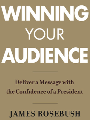 Winning Your Audience with James Rosebush