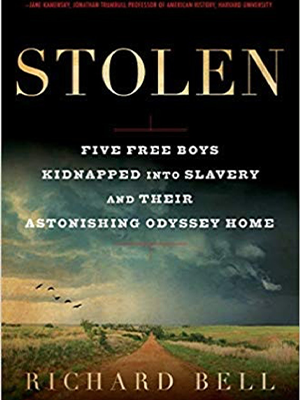 Richard Bell, Stolen: Five Free Boys Kidnapped into Slavery and Their Astonishing Odyssey Home