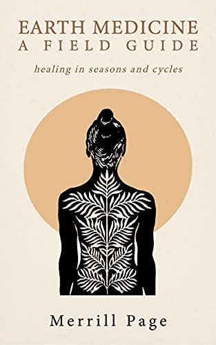 Earth Medicine: A Field Guide Healing in Seasons and Cycles